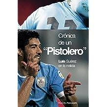 """Crónica de un """"Pistolero"""": Luis Suárez en la noticia"""