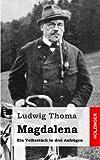 Magdalena: Ein Volksstück in drei Aufzügen - Ludwig Thoma