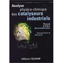 Analyse physico-chimique des catalyseurs industriels. manuel pratique de caracterisation