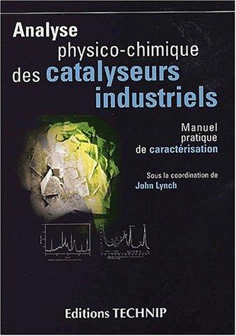 Analyse physico-chimique des catalyseurs industriels. manuel pratique de caracterisation par John Lynch