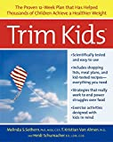 Trim Kids(TM): The Proven 12-Week Plan That Has Helped Thousands of Children Achieve a Healthier Weight