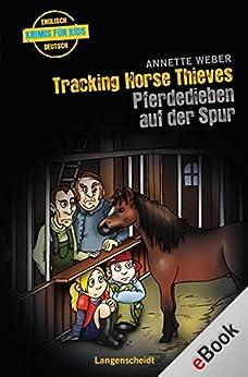 Tracking Horse Thieves - Pferdedieben auf der Spur: Pferdedieben auf der Spur (Englische Krimis für Kids)