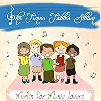 The Times Table Album (Maths for Music Lovers)