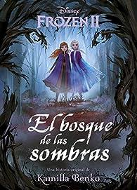 Frozen 2. El bosque de las sombras: Una historia original de Kamilla Benko par  Disney