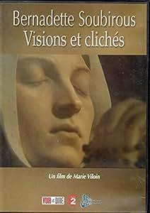 Bernadette Soubirous : Visions et Cliches