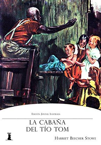 La Cabaña del Tío Tom: Edición Juvenil Ilustrada por Harriet Beecher Stowe