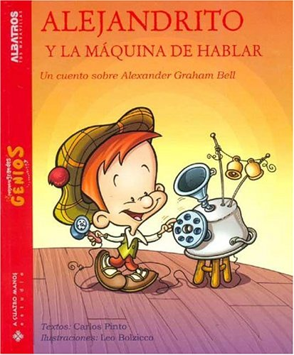 Alejandrto Y La Maquina De Hablar/ Alexander, And the Talking Machine: Un Cuento Sobre Alexander Graham Bell (Pequenos Grandes Genios)