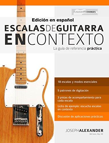 Escalas de guitarra en contexto: Domina y aplica todas las escalas y modos esenciales en