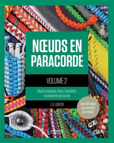 Noeuds en paracorde - Volume 2: Objets pratiques, étuis, bracelets, accessoires de survie.