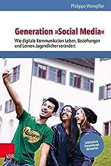 Generation »Social Media«: Wie digitale Kommunikation Leben, Beziehungen und Lernen Jugendlicher verändert Taschenbuch