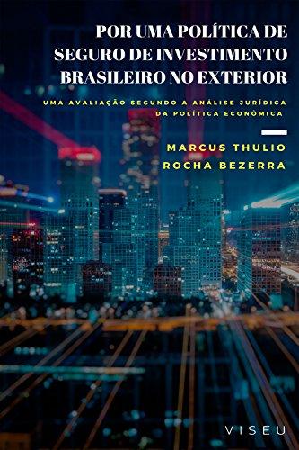 Por uma política de seguro de investimento brasileiro no exterior (Portuguese Edition) por Marcus Thulio Rocha Bezerra