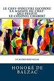 Le Chef-d'oeuvre inconnu, La Maison du Chat-qui-pelote, Le Colonel Chabert: et autres nouvelles