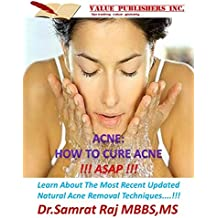 ACNE : HOW TO CURE ACNE ASAP!!!: Learn About The Most Recent Updated Natural Acne Removal Techniques....!!! (English Edition)