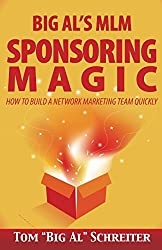 Big Al's MLM Sponsoring Magic: How to Build a Network Marketing Team Quickly
