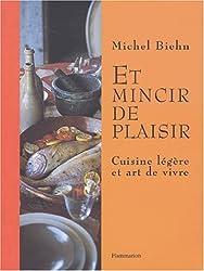 Et mincir de plaisir : Cuisine légère et art de vivre