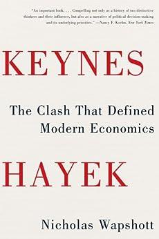Keynes Hayek: The Clash that Defined Modern Economics by [Wapshott, Nicholas]