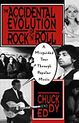 The Accidental Evolution Of Rock'n'roll: A Misguided Tour Through Popular Music