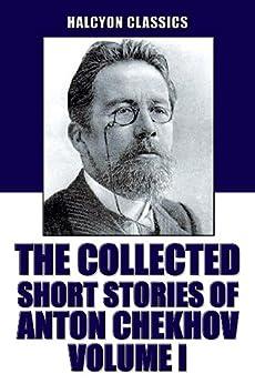 The Collected Short Stories of Anton Chekhov Volume I: 100 Short Stories (Unexpurgated Edition) (Halcyon Classics) (English Edition) par [Chekhov, Anton]