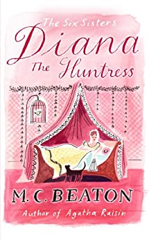 Diana the Huntress (The Six Sisters series Book 5) by [Beaton, M.C.]
