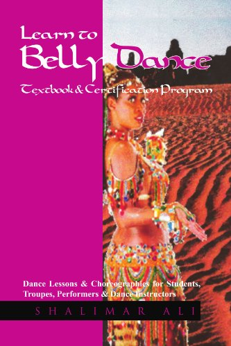 Learn to Belly Dance Textbook & Certification Program: Dance Lessons & Choreographies for Students, Troupes, Performers & Dance Instructors por Shalimar Ali