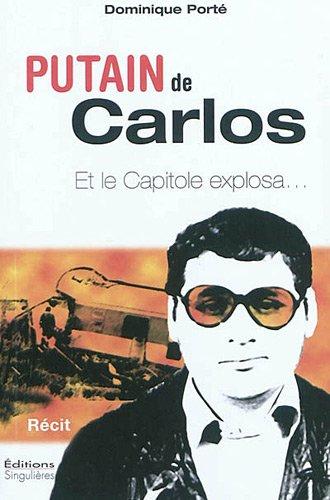 Putain de Carlos ! : Et le capitole explosa.