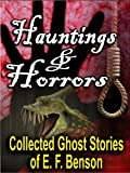 Hauntings and Horrors: The Collected Ghost Stories of E. F. Benson (54 classic Edwardian tales of horror and the occult)