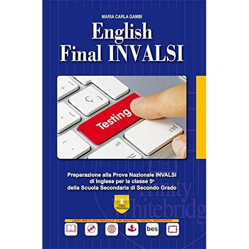 English Final Invalsi. Preparazione Alla Prova Nazionale Invalsi Di Inglese Per La Classe 5ª Della Scuola Secondaria Di Secondo Grado