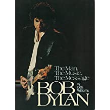 The Man, the Music, the Message: Bob Dylan