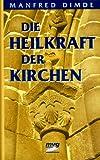 Die Heilkraft der Kirchen - Manfred Dimde