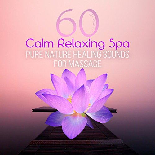 60 Minutes Calm Relaxing Spa - Pure Nature Healing Sounds for Massage, Wellness, Total Relax & Meditation