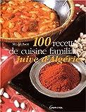 100 Recettes de cuisine familiale juive d'Algérie