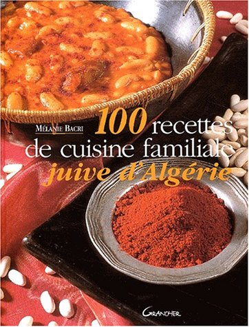 100 Recettes de cuisine familiale juive d'Algérie par Mélanie Bacri
