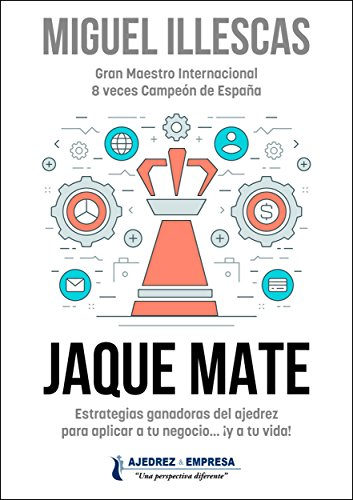Jaque Mate: Estrategias ganadoras del ajedrez para aplicar a tu negocio... ¡y a tu vida!