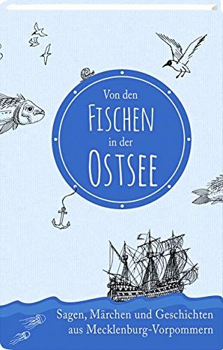 Von den Fischen in der Ostsee: Sagen, Märchen und Geschichten aus Mecklenburg-Vorpommern