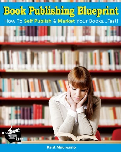 Book Publishing Blueprint: How To Self Publish & Market Your Books...Fast!: 1 by Mauresmo, Kent, Petrova, Anastasiya (2013) Paperback (Kent Mauresmo)