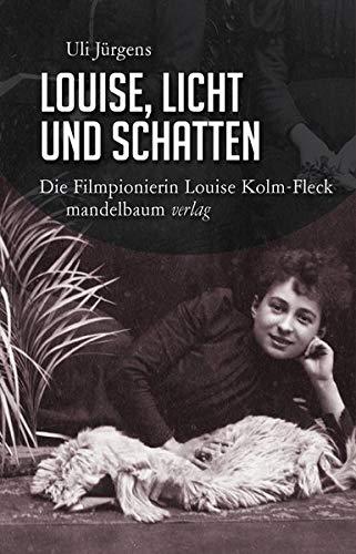Louise, Licht und Schatten: Die Filmpionierin Louise Kolm-Fleck