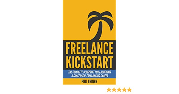 Freelance kickstart the complete blueprint for launching a freelance kickstart the complete blueprint for launching a successful freelancing career english edition ebook phil ebiner amazon kindle shop malvernweather Image collections
