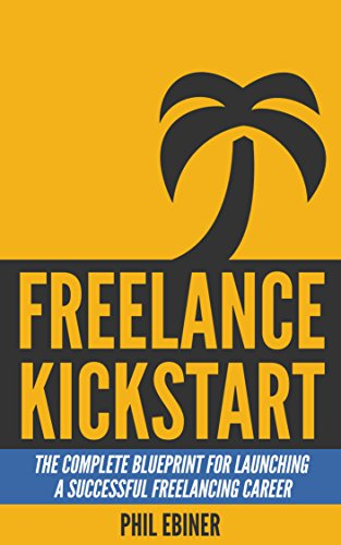 Freelance kickstart the complete blueprint for launching a freelance kickstart the complete blueprint for launching a successful freelancing career english edition malvernweather Image collections