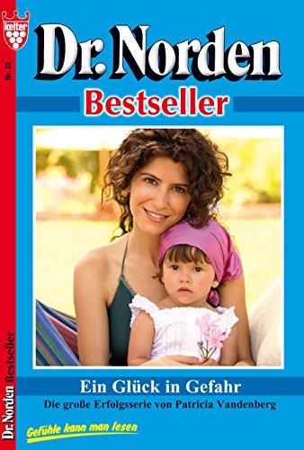Dr. Norden Bestseller 22 - Arztroman: Ein Glück in Gefahr
