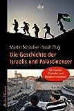 Die Geschichte der Israelis und Palästinenser - Noah Flug, Martin Schäuble