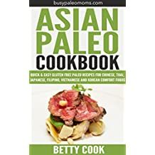 Asian Paleo Cookbook: Quick & Easy Gluten Free Paleo Recipes for Chinese, Thai, Japanese, Filipino, Vietnamese and Korean Comfort Foods (Easy Paleo Solutions Book 4) (English Edition)