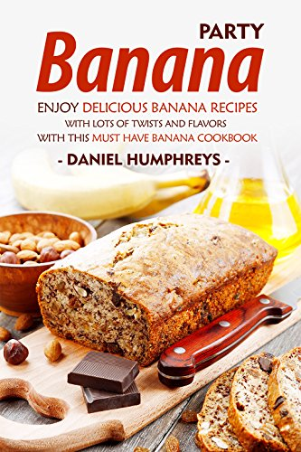 Banana Party: Enjoy Delicious Banana Recipes with Lots of Twists and Flavors with This Must Have Banana Cookbook (English Edition) -