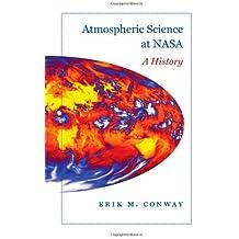 Atmospheric Science at NASA: A History (New Series in NASA History) by Erik M. Conway (2008-11-03)