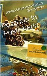Pazzi per la Pasticceria (i Libretti Vol. 10)
