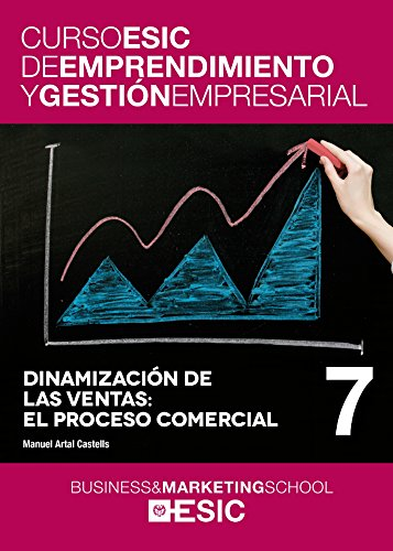Dinamización de las ventas: el proceso comercial (Curso ESIC de emprendimiento y gestión empresarial. ABC)