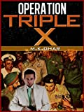 OPERATION TRIPLE X:  A REAL SPY STORY