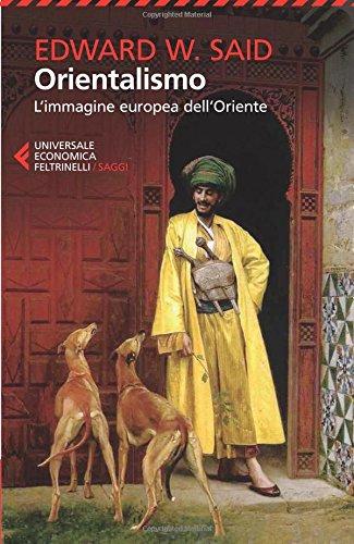 Orientalismo. L'immagine europea dell'Oriente (Universale economica. Saggi) por Edward W. Said