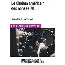 Le Cinéma américain des années 70 de Jean-Baptiste Thoret: Les Fiches de Lecture d'Universalis (French Edition)