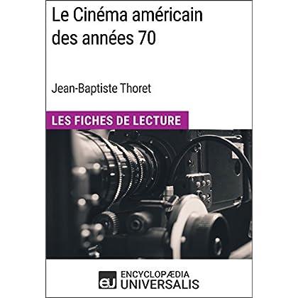 Le Cinéma américain des années 70 de Jean-Baptiste Thoret: Les Fiches de Lecture d'Universalis