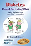 Diabetes Through the Looking Glass: A Book for Parents of Children with Diabetes by Dr Rachel Besser(2009-07-27) -